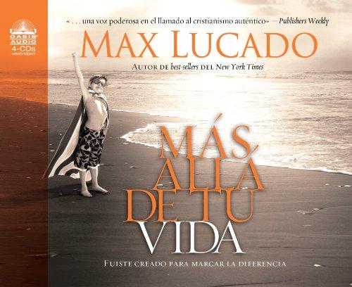 Mas alla de tu vida: Fuiste creado para marcar la diferencia (Spanish Edition) (9781598598360) by Max Lucado