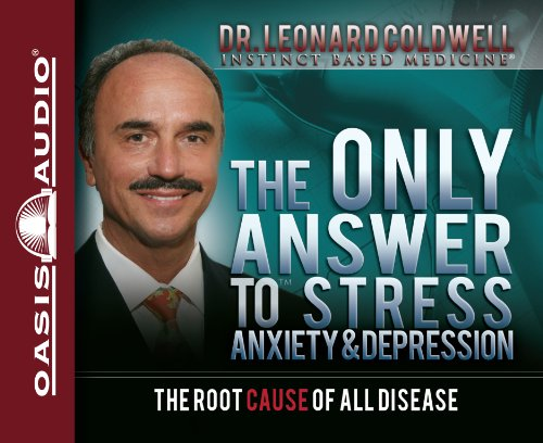 The Only Answer to Stress, Anxiety Depression: Dr Leonard Coldwell
