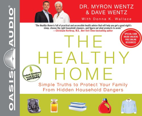 The Healthy Home: Simple Truths to Protect Your Family from Hidden Household Dangers: Wentz, Dave; ...