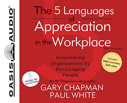 The 5 Languages of Appreciation in the Workplace: Empowering Organizations by Encouraging People: ...