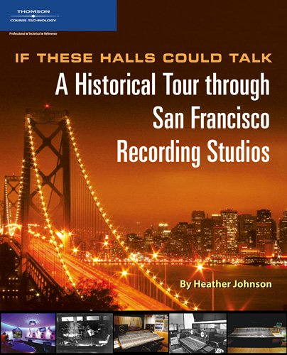 9781598631418: If These Halls Could Talk: A Historical Tour through San Francisco Recording Studios
