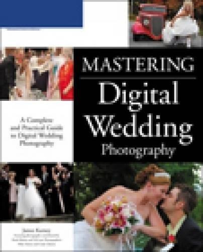 Mastering Digital Wedding Photography: James Karney