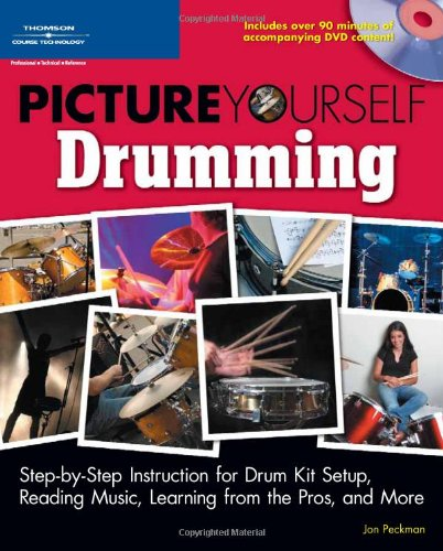 Picture Yourself Drumming: Step-by-Step Instruction for Drum Kit Setup, Reading Music, Learning ...