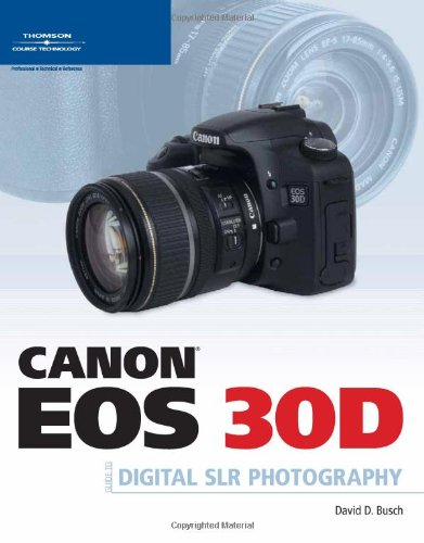 9781598633368: Canon EOS 30D Guide to Digital SLR Photography
