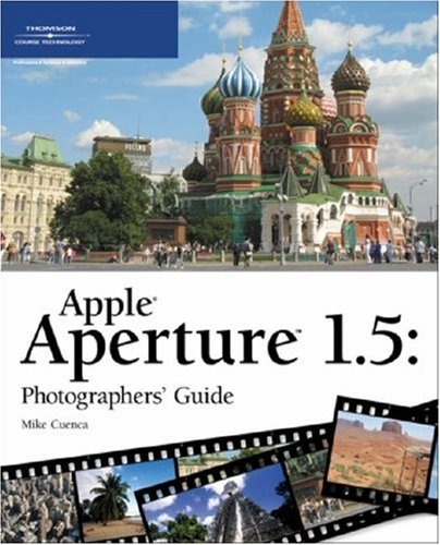Apple Aperture 1.5 Photographers' Guide: Cuenca, Mike
