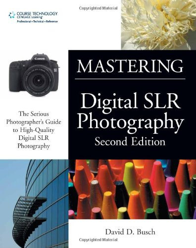Mastering Digital SLR Photography, Second Edition: Busch, David D.