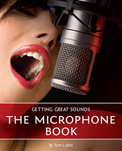 Getting Great Sounds: The Microphone Book: Lubin, Tom