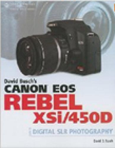 9781598635782: David Busch's Canon EOS Digital Rebel XSi/450D Guide to Digital SLR Photography (David Busch's Digital Photography Guides)
