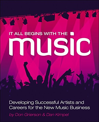 9781598638639: It All Begins with the Music: Developing Successful Artists for the New Music Business