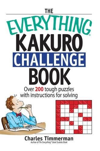 9781598690576: The Everything Kakuro Challenge Book: Over 200 Brain-teasing Puzzles With Instruction for Solving