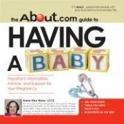 9781598690958: The About.Com Guide To Having A Baby: Important Information, Advice, and Support for Your Pregnancy (About.com Guides)