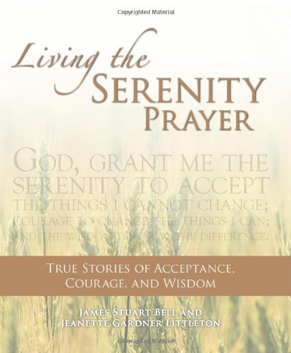 Living the Serenity Prayer: True Stories of Acceptance, Courage, and Wisdom (1598691163) by Jeanett Gardner Littleton; James Stuart Bell