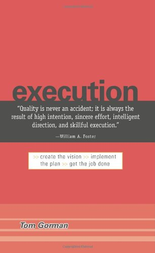 Execution: Create the Vision. Implement the Plan.: Tom Gorman