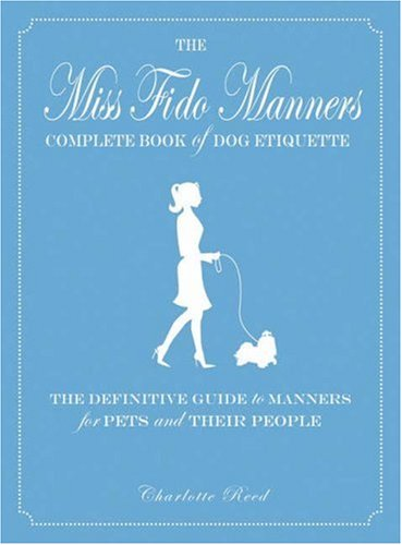 9781598691320: Miss Fido Manners Complete Book of Dog Etiquette: The Definitive Guide to Manners for Pets and Their People