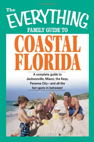 9781598691573: The Everything Family Guide to Coastal Florida: St. Augustine, Miami, the Keys, Panama City--and all the hot spots in between!