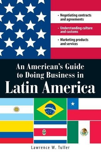 9781598692129: An American's Guide to Doing Business in Latin America: Negotiating contracts and agreements. Understanding culture and customs. Marketing products and services