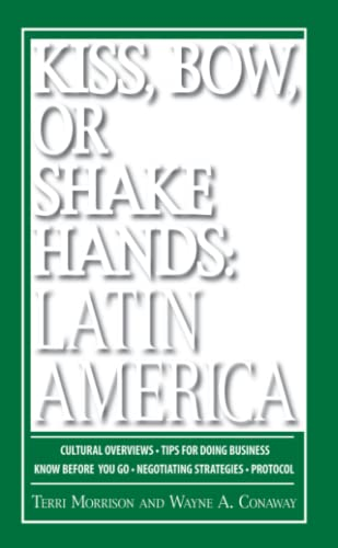 9781598692174: Kiss, Bow, Or Shake Hands Latin America: How to Do Business in 18 Latin American Countries