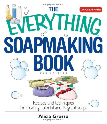 9781598692297: The Everything Soapmaking Book: Recipes and Techniques for Creating Colorful and Fragrant Soaps