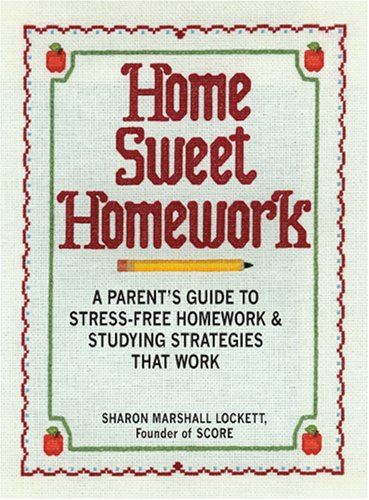 9781598692310: Home Sweet Homework: A Parents Guide to Stress-Free Homework & Studying Strategies That Work