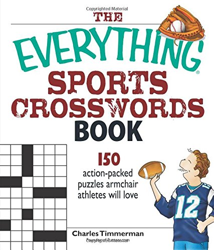 The Everything Sports Crosswords Book: 150 Action-Packed Puzzles Armchair Athletes Will Love: ...