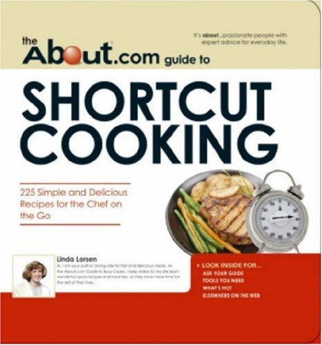 The About.Com Guide To Shortcut Cooking: 225 Simple and Delicious Recipes for the Chef on the Go (...