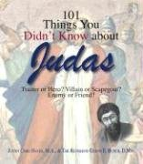 9781598692808: 101 Things You Didn't Know About Judas: Traitor or Hero? Villain or Scapegoat? Enemy or Friend?
