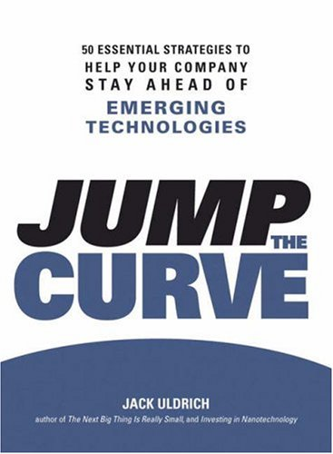 Jump the Curve: 50 Essential Strategies to Help Your Company Stay Ahead of Emerging Technologies (9781598694208) by Jack Uldrich