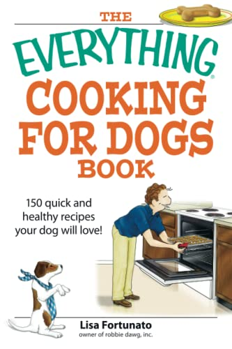 Everything Cooking for Dogs Book: 150 Quick and Easy Healthy Recipes Your Dog Will Love (Everythi...