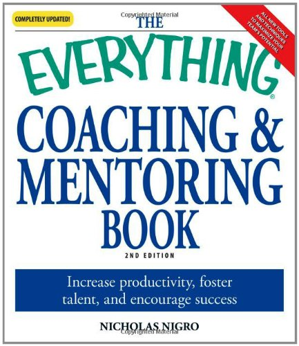 The Everything Coaching and Mentoring Book: How to increase productivity, foster talent, and ...