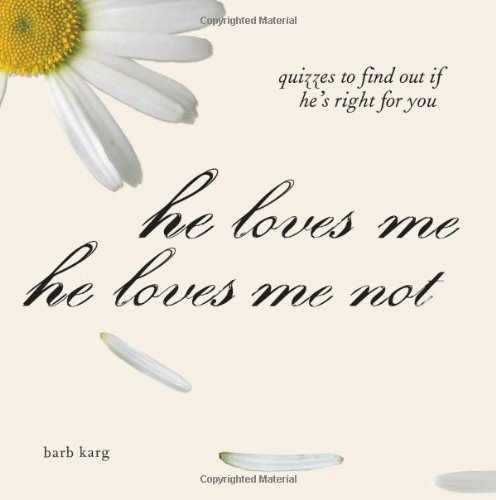 He Loves Me, He Loves Me Not: Quizzes to Find out if He's Right for you: Barb Karg