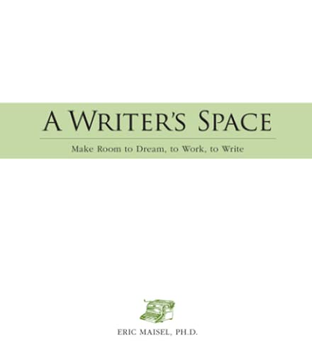 A Writer's Space: Make Room to Dream, to Work, to Write (159869460X) by Maisel, Eric