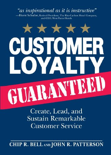 Customer Loyalty Guaranteed: Create, Lead, and Sustain Remarkable Customer Service: Bell, Chip R