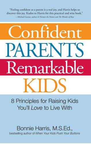 9781598694710: Confident Parents, Remarkable Kids: 8 Principles for Raising Kids You'll Love to Live with