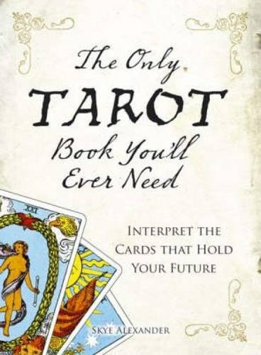 9781598694895: The Only Tarot Book You'll Ever Need: Gain insight and truth to help explain the past, present, and future.