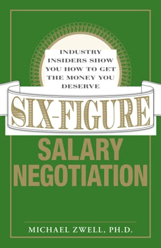 9781598694949: Six Figure Salary Negotiation: Industry Insiders Get You the Money You Deserve