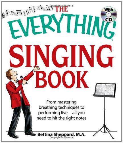 9781598695397: The Everything Singing Book with CD: From mastering breathing techniques to performing live―all you need to hit the right notes