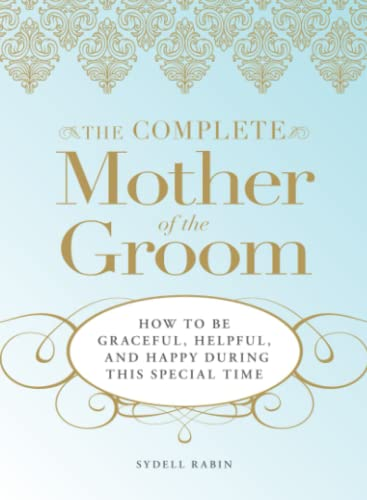 9781598695465: The Complete Mother of the Groom: How to be Graceful, Helpful and Happy During This Special Time