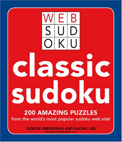Classic Sudoku: 200 Amazing Puzzles from the World's Most Popular Sudoku Web Site (Web Sudoku)...