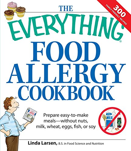 9781598695601: The Everything Food Allergy Cookbook: Prepare easy-to-make meals--without nuts, milk, wheat, eggs, fish or soy