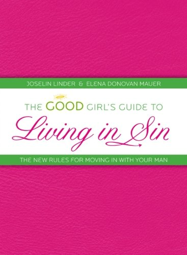 The Good Girl's Guide to Living in Sin: The New Rules for Moving In With Your Man: Linder, ...