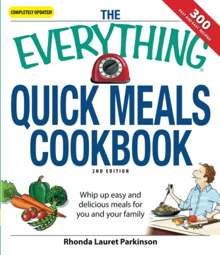 The Everything Quick Meals Cookbook: Whip up easy and delicious meals for you and your family: ...