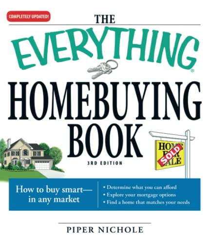 9781598696400: The Everything Homebuying Book: How to buy smart -- in any market..Determine what you can afford...Explore your mortgage options...Find a home that matches your needs