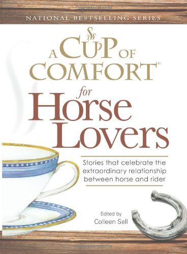 A Cup of Comfort for Horse Lovers: Stories that celebrate the extraordinary relationship between hor