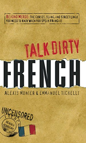 9781598696653: Talk Dirty French: Beyond Merde: The curses, slang, and street lingo you need to Know when you speak francais