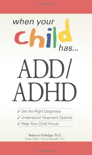 9781598696660: When Your Child Has . . . ADD/ADHD: *Get the Right Diagnosis *Understand Treatment Options *Help Your Child Focus