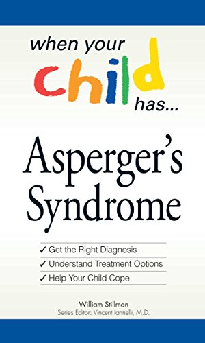 When Your Child Has  . . . Asperger's Syndrome: *Get the Right Diagnosis *Understand Treatment...