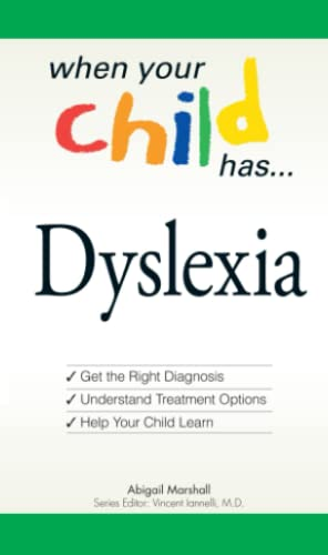 9781598696776: When Your Child Has . . . Dyslexia: Get the Right Diagnosis, Understand Treatment Options, and Help Your Child Learn (When Your Child Has A...)