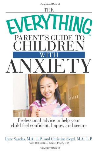 9781598696868: The Everything Parent's Guide to Children with Anxiety: Professional advice to help your child feel confident, happy, and secure