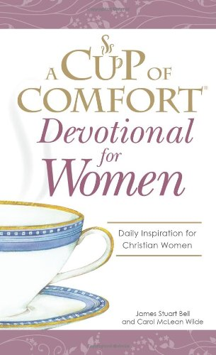 A Cup of Comfort Devotional for Women: A daily reminder of faith for Christian women by Christian Women (1598696912) by James Stuart Bell