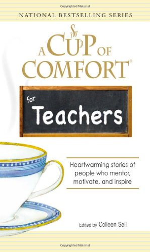 9781598696981: A Cup of Comfort for Teachers: Heartwarming stories of people who mentor, motivate, and inspire
